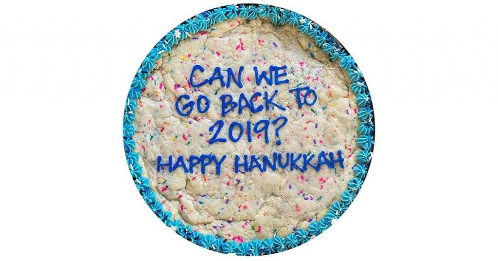 Can we go back to 2019? Happy Hanukkah